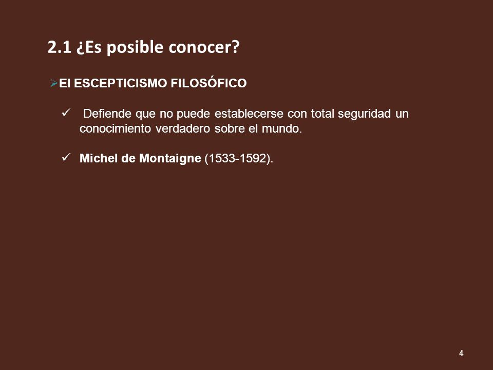 2.1 ¿Es posible conocer El ESCEPTICISMO FILOSÓFICO
