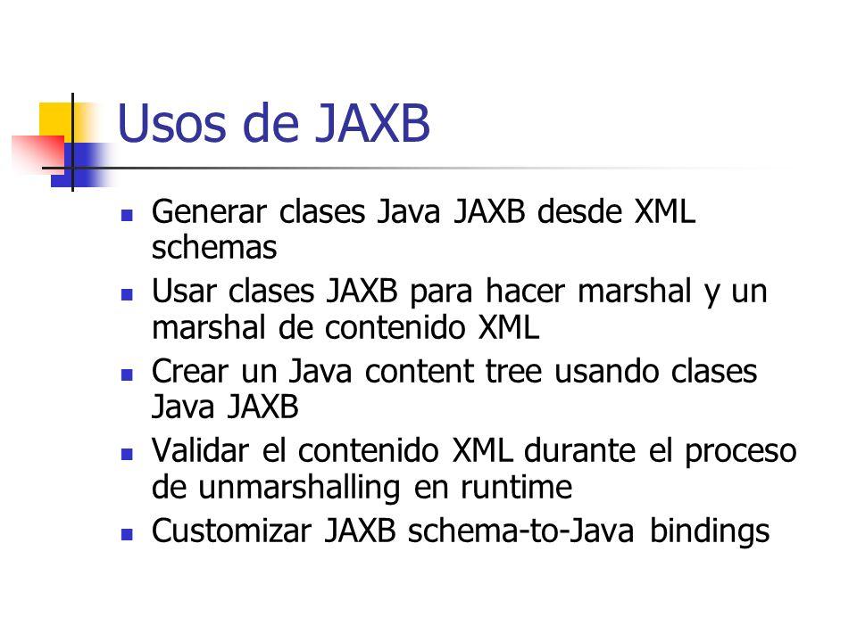 Usos de JAXB Generar clases Java JAXB desde XML schemas