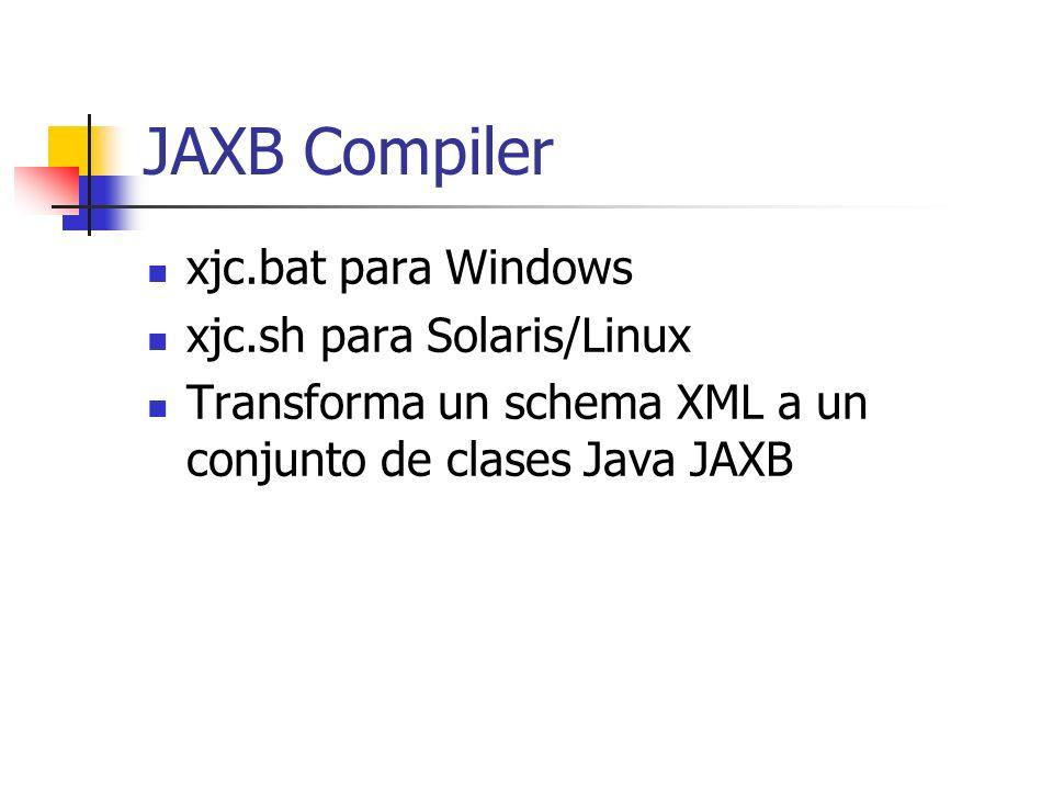 JAXB Compiler xjc.bat para Windows xjc.sh para Solaris/Linux