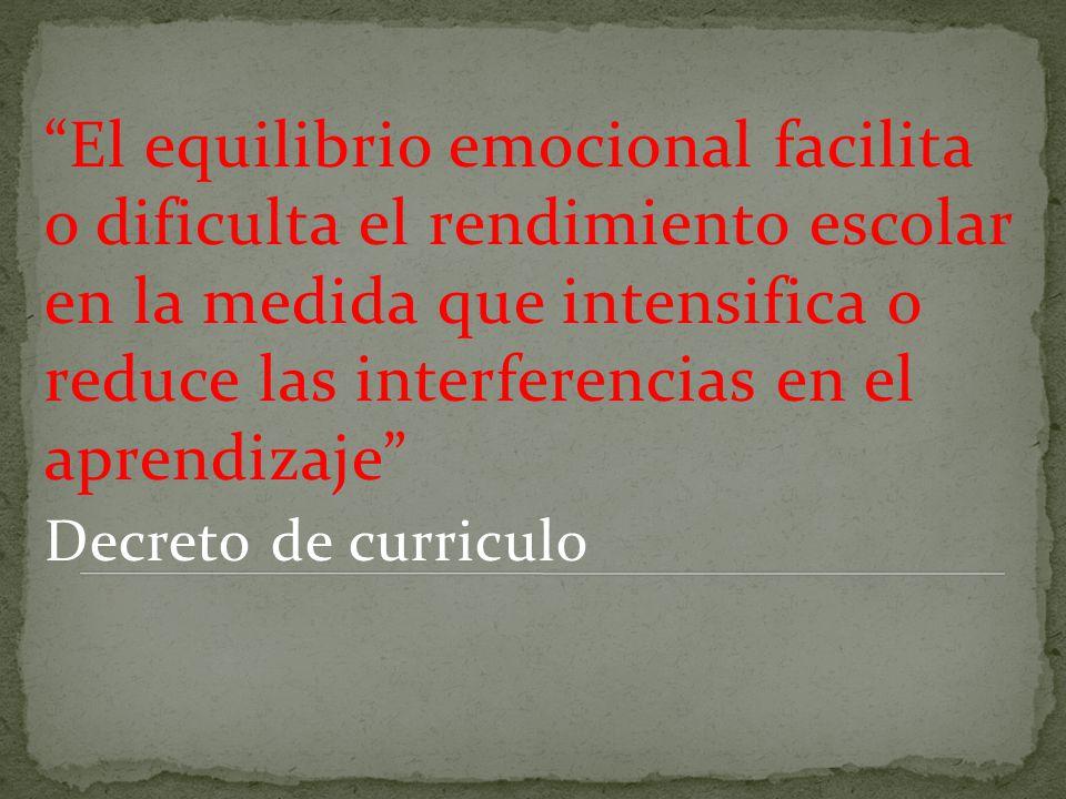 El equilibrio emocional facilita o dificulta el rendimiento escolar en la medida que intensifica o reduce las interferencias en el aprendizaje
