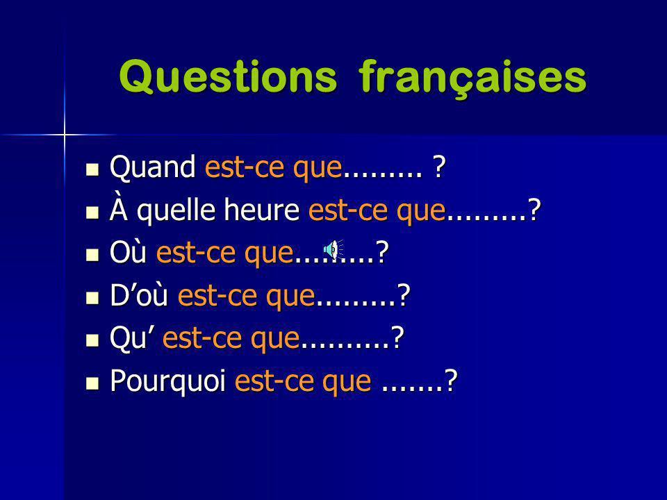 Questions françaises Quand est-ce que.........