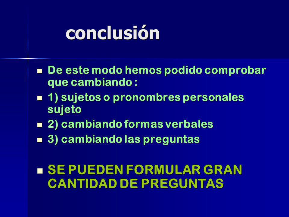 conclusión SE PUEDEN FORMULAR GRAN CANTIDAD DE PREGUNTAS