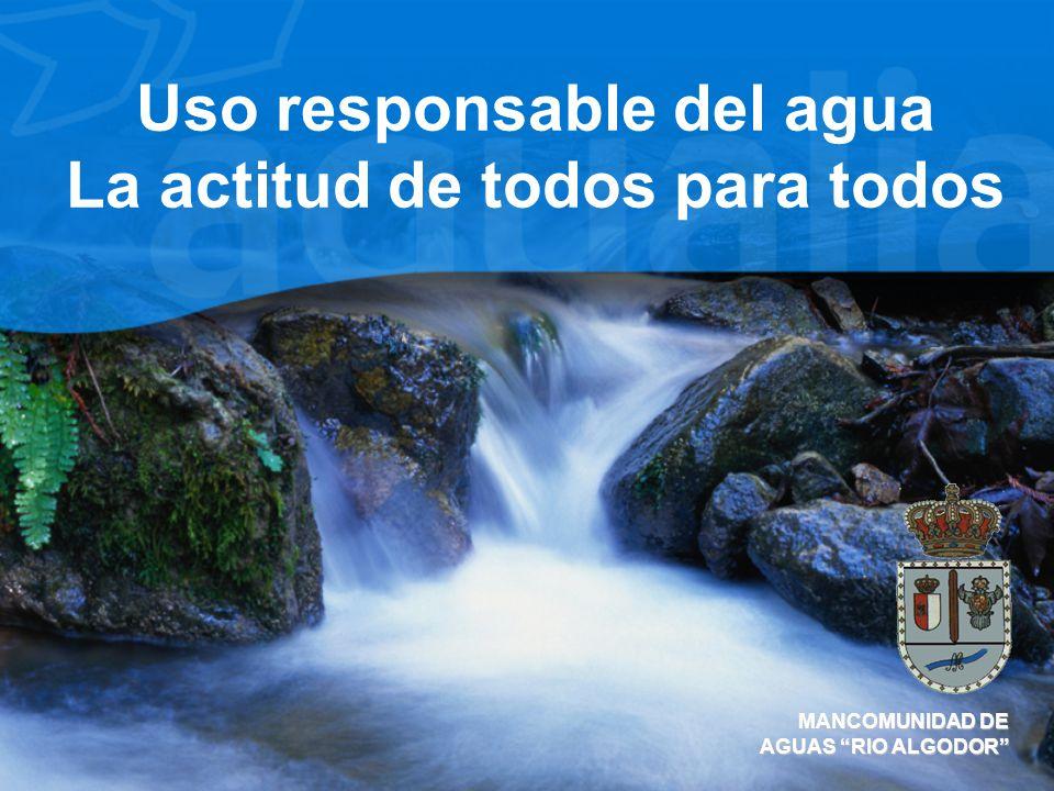 Uso responsable del agua La actitud de todos para todos