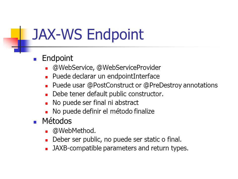 JAX-WS Endpoint Endpoint Métodos @WebService, @WebServiceProvider