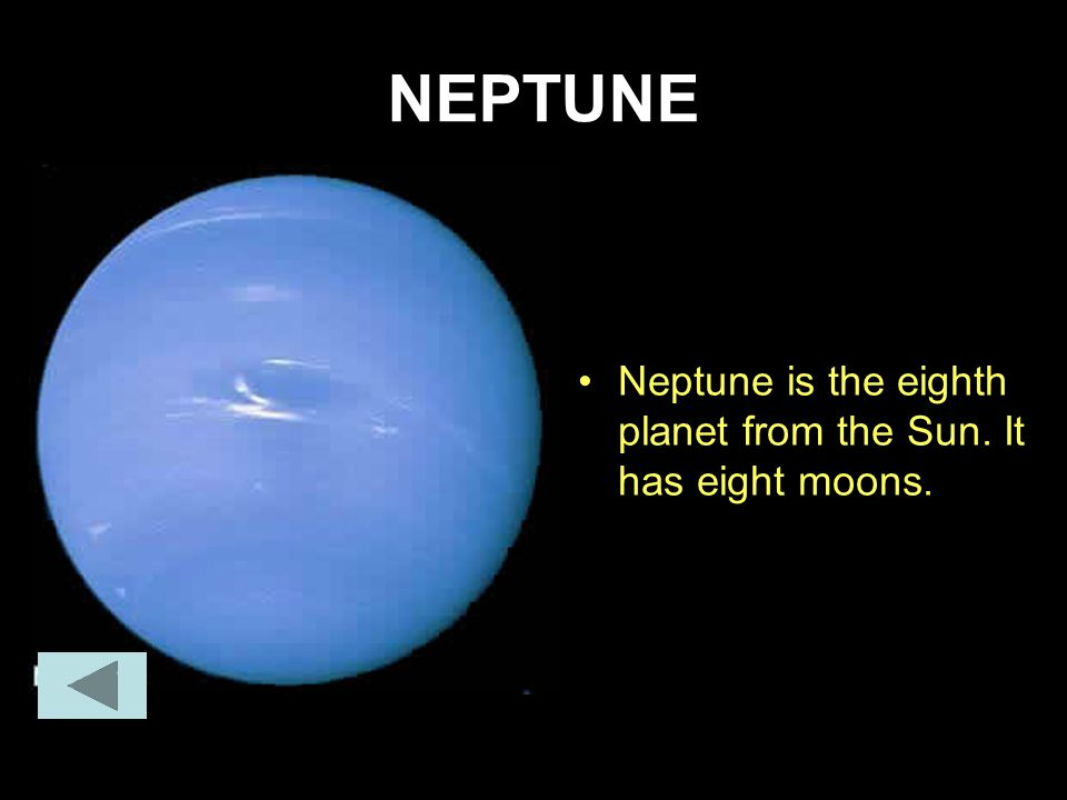 NEPTUNE Neptune is the eighth planet from the Sun. It has eight moons.