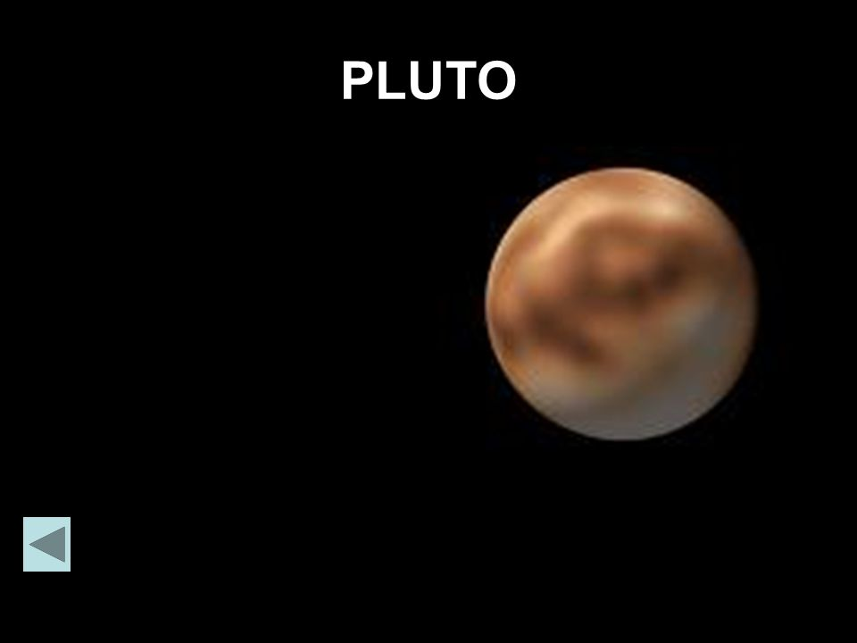 PLUTO Pluto is smaler than the other planets.
