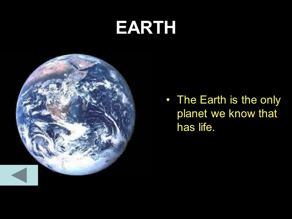 EARTH The Earth is the only planet we know that has life.