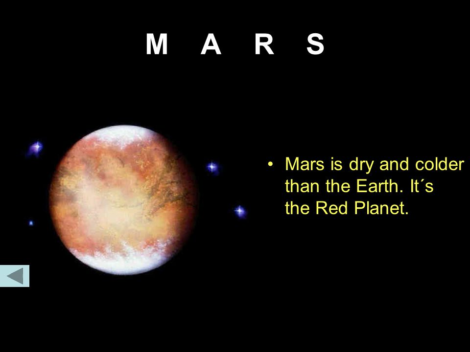 M A R S Mars is dry and colder than the Earth. It´s the Red Planet.
