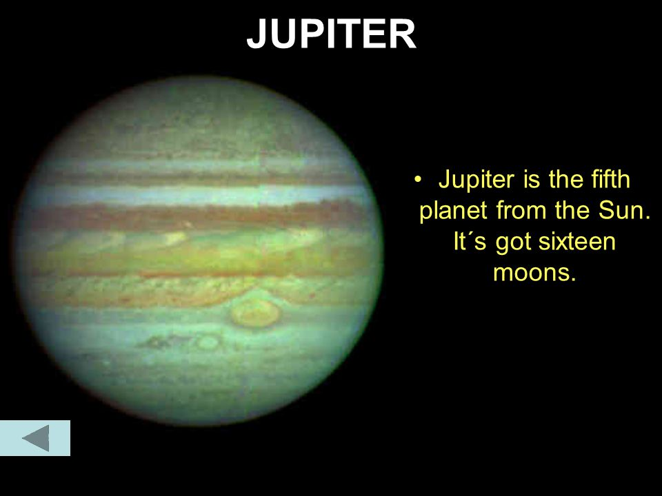 Jupiter is the fifth planet from the Sun. It´s got sixteen moons.
