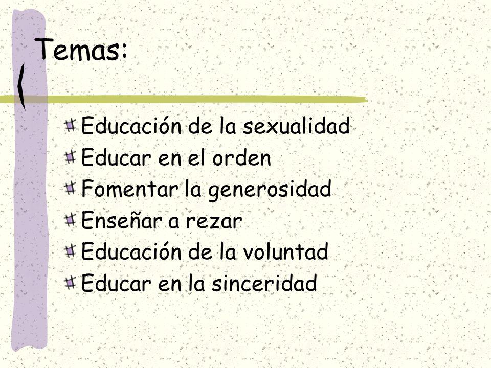 Temas: Educación de la sexualidad Educar en el orden