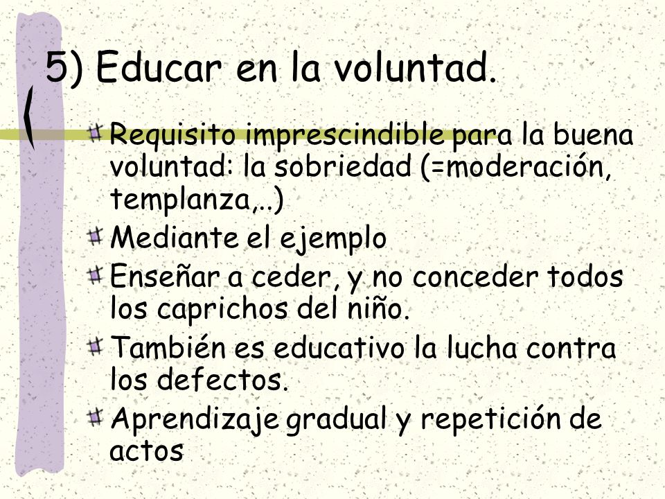 5) Educar en la voluntad.Requisito imprescindible para la buena voluntad: la sobriedad (=moderación, templanza,..)