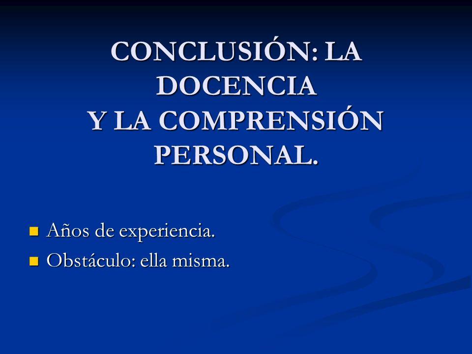 CONCLUSIÓN: LA DOCENCIA Y LA COMPRENSIÓN PERSONAL.