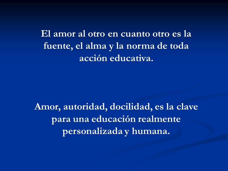 El amor al otro en cuanto otro es la fuente, el alma y la norma de toda acción educativa.