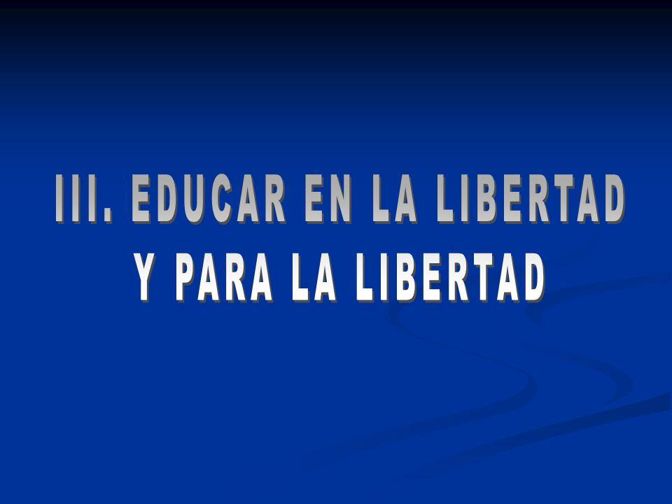 III. EDUCAR EN LA LIBERTAD