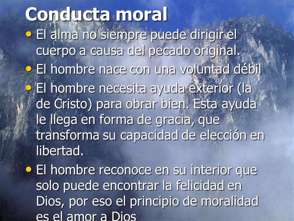 Conducta moral El alma no siempre puede dirigir el cuerpo a causa del pecado original. El hombre nace con una voluntad débil.