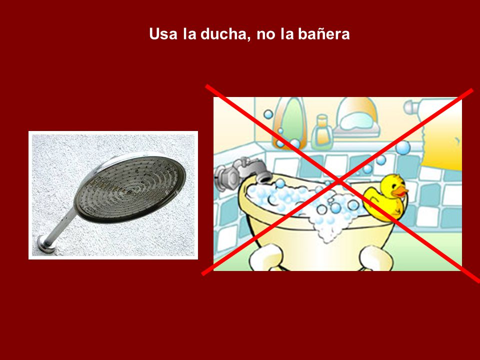 Usa la ducha, no la bañera