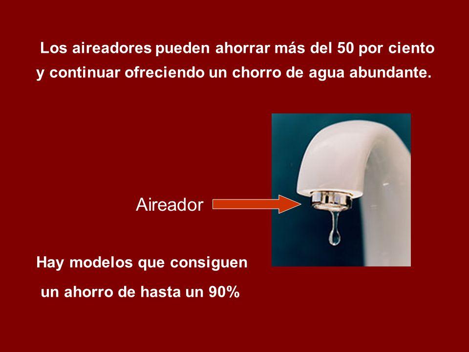 Aireador Los aireadores pueden ahorrar más del 50 por ciento