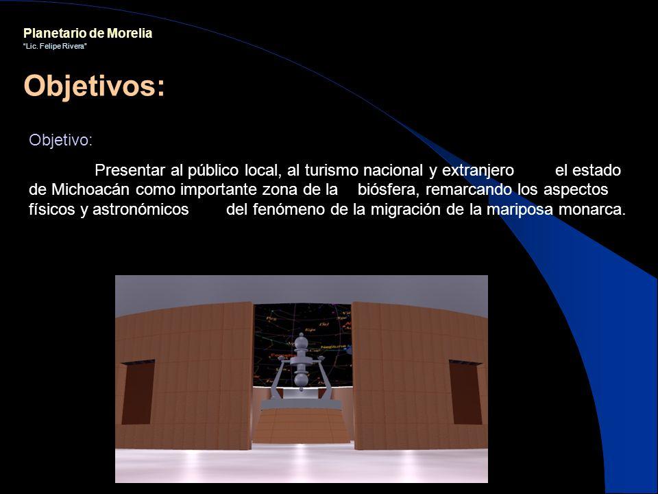 Planetario de Morelia Lic. Felipe Rivera Objetivos: Objetivo: