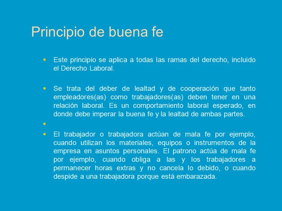 Principio de buena fe Este principio se aplica a todas las ramas del derecho, incluido el Derecho Laboral.