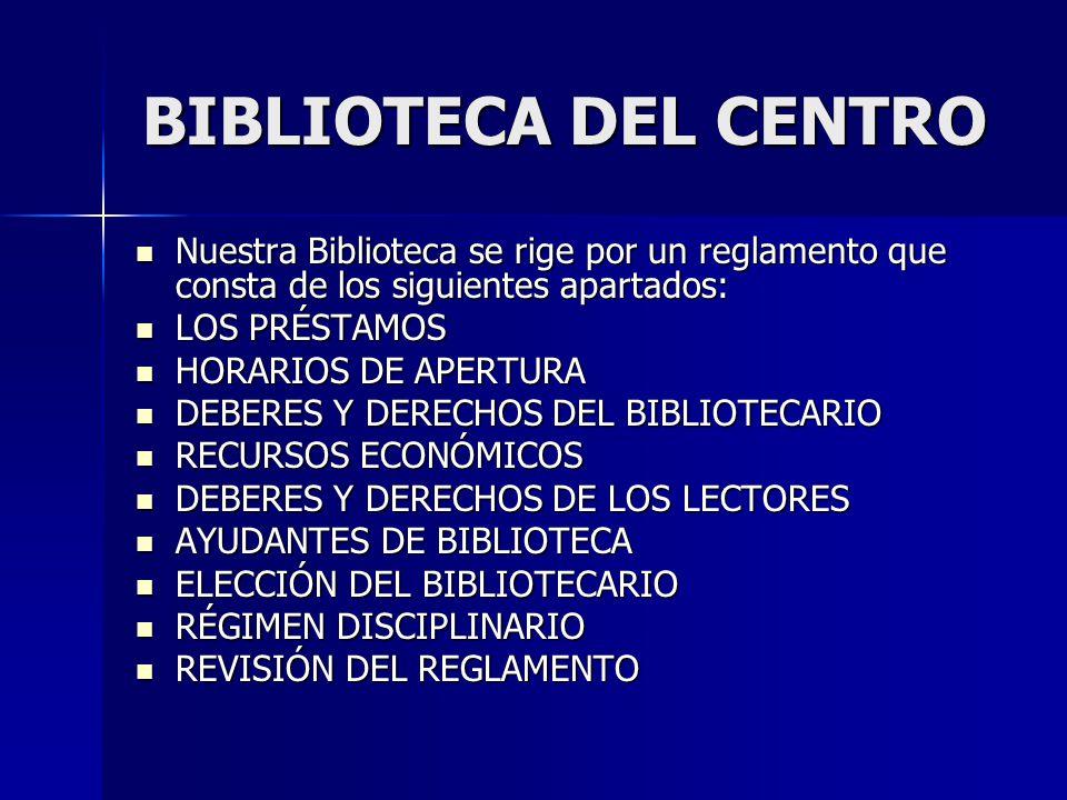 BIBLIOTECA DEL CENTRO Nuestra Biblioteca se rige por un reglamento que consta de los siguientes apartados: