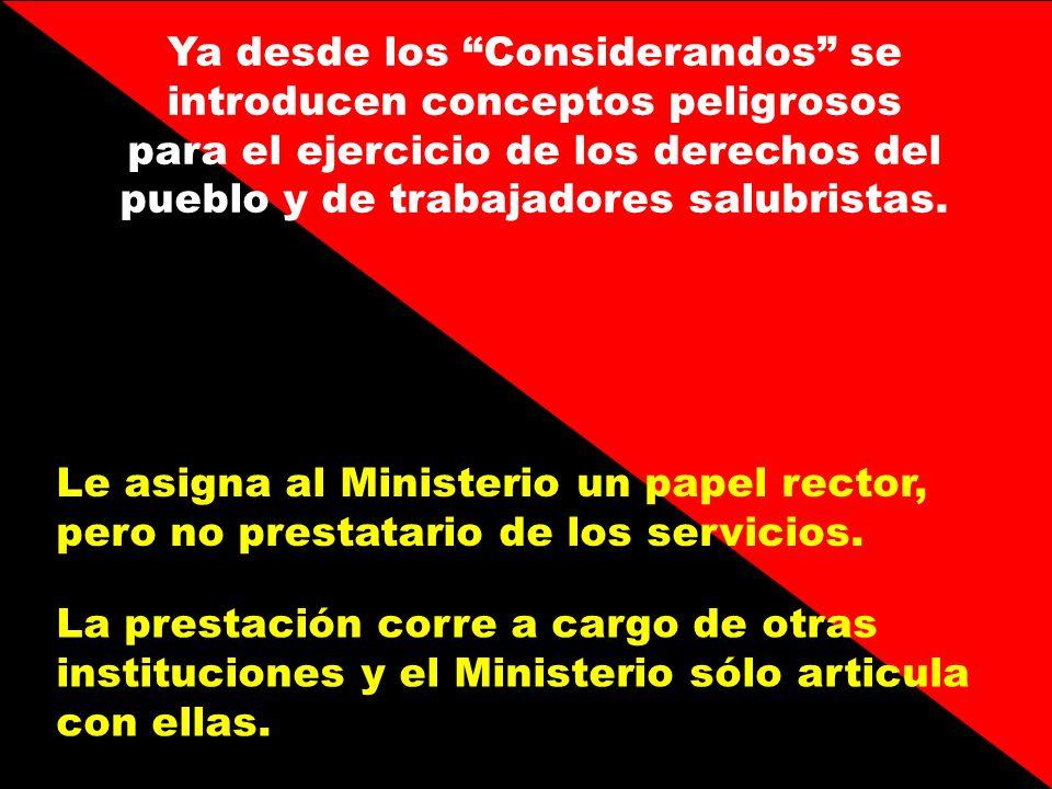 Ya desde los Considerandos se introducen conceptos peligrosos para el ejercicio de los derechos del pueblo y de trabajadores salubristas.