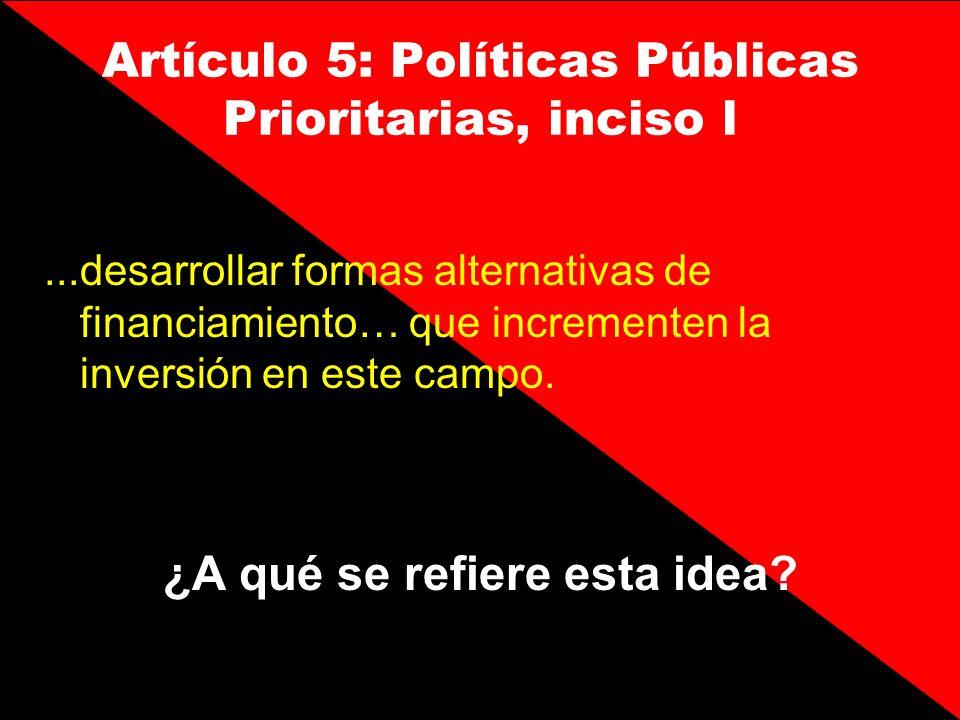 Artículo 5: Políticas Públicas Prioritarias, inciso l