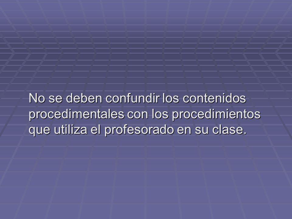 No se deben confundir los contenidos procedimentales con los procedimientos que utiliza el profesorado en su clase.
