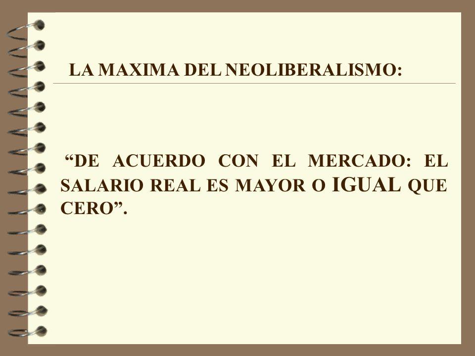LA MAXIMA DEL NEOLIBERALISMO: