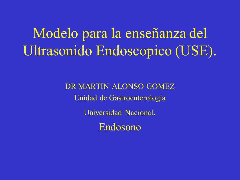 Modelo para la enseñanza del Ultrasonido Endoscopico (USE).