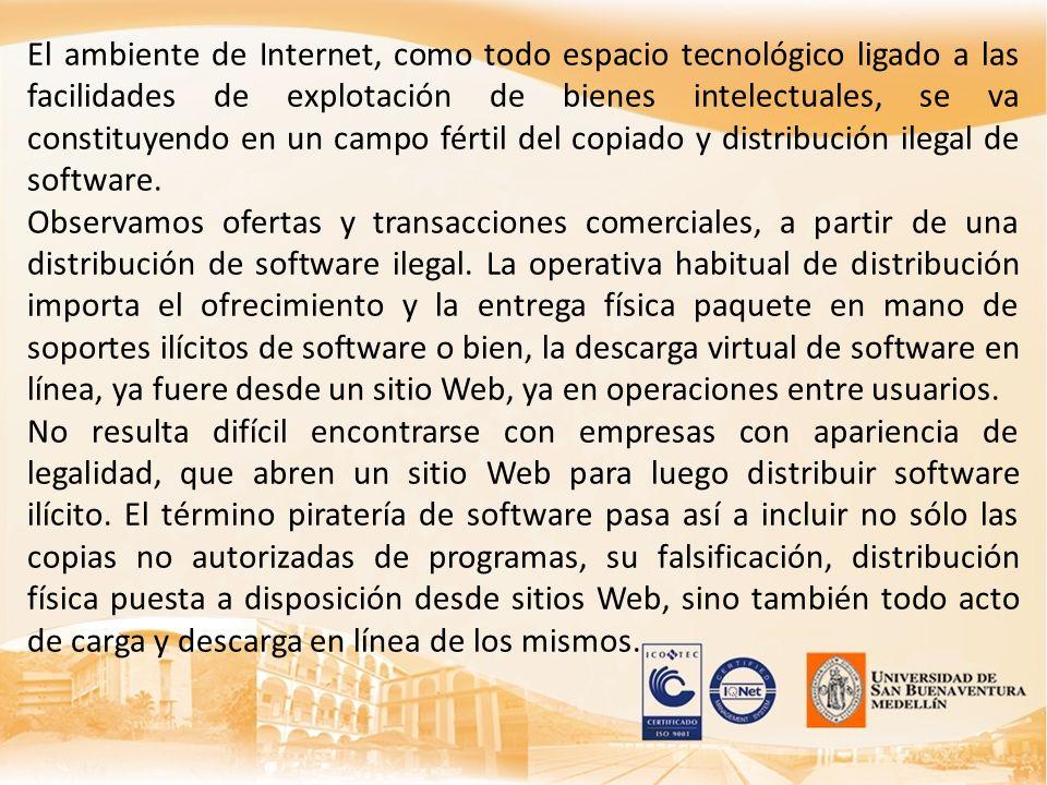El ambiente de Internet, como todo espacio tecnológico ligado a las facilidades de explotación de bienes intelectuales, se va constituyendo en un campo fértil del copiado y distribución ilegal de software.