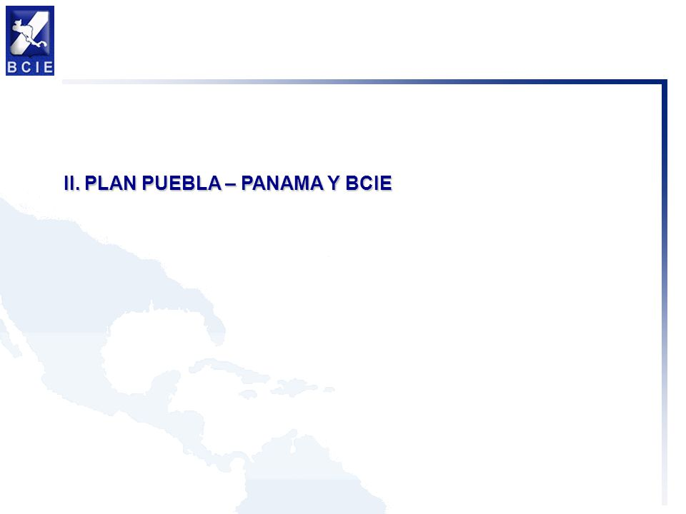 II. PLAN PUEBLA – PANAMA Y BCIE