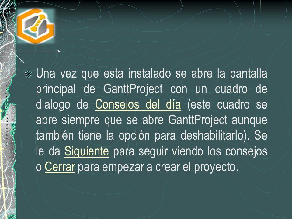 Una vez que esta instalado se abre la pantalla principal de GanttProject con un cuadro de dialogo de Consejos del día (este cuadro se abre siempre que se abre GanttProject aunque también tiene la opción para deshabilitarlo).