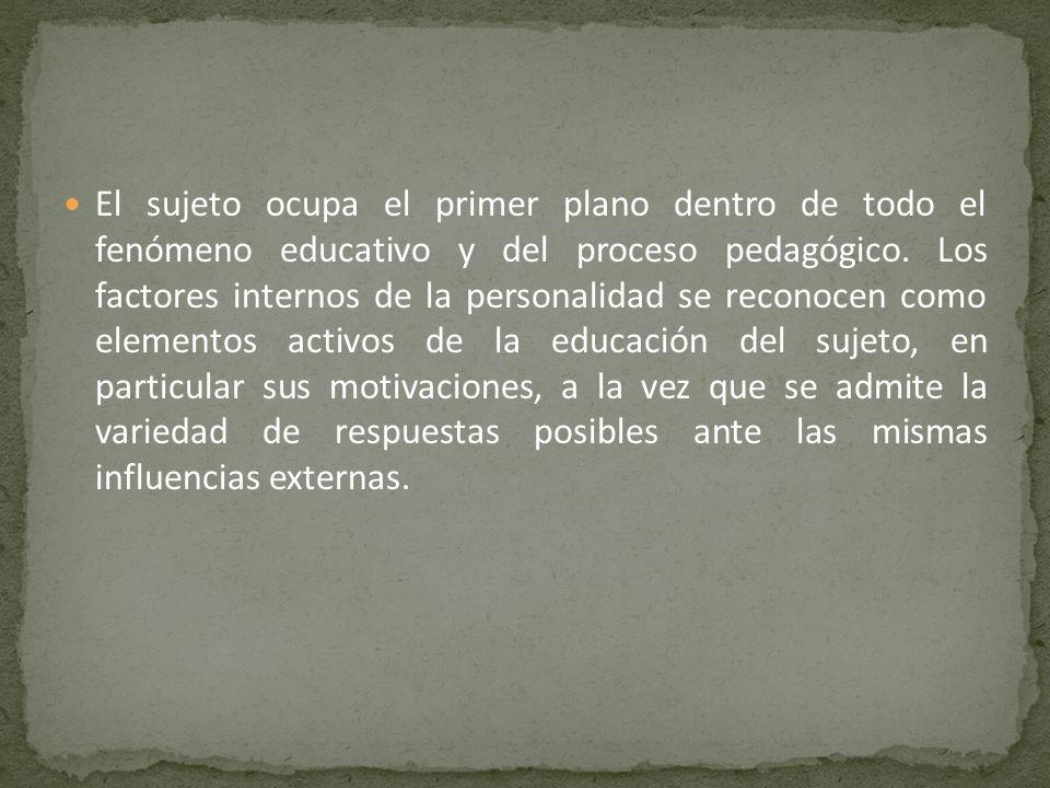 El sujeto ocupa el primer plano dentro de todo el fenómeno educativo y del proceso pedagógico.