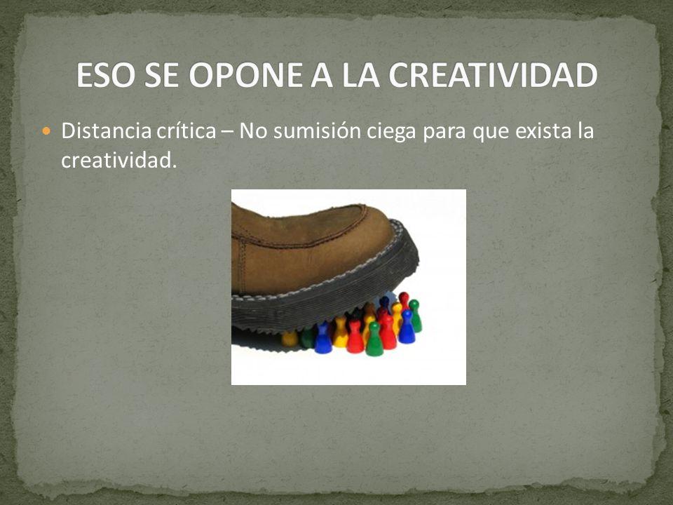 ESO SE OPONE A LA CREATIVIDAD