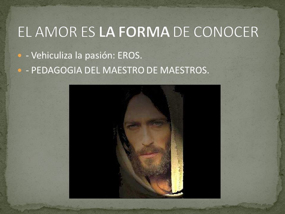 EL AMOR ES LA FORMA DE CONOCER