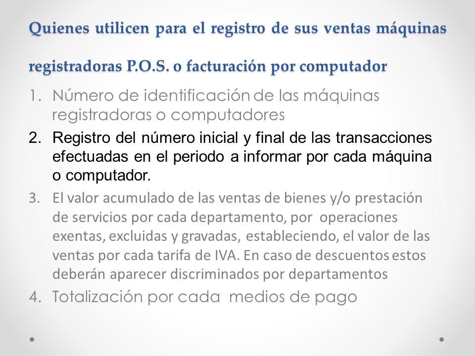 Quienes utilicen para el registro de sus ventas máquinas registradoras P.O.S. o facturación por computador