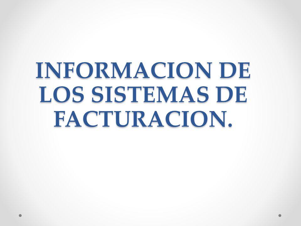INFORMACION DE LOS SISTEMAS DE FACTURACION.