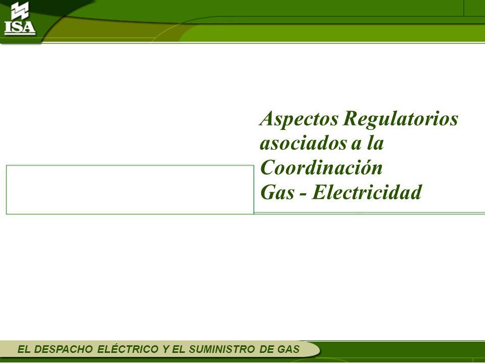 Aspectos Regulatorios asociados a la Coordinación Gas - Electricidad