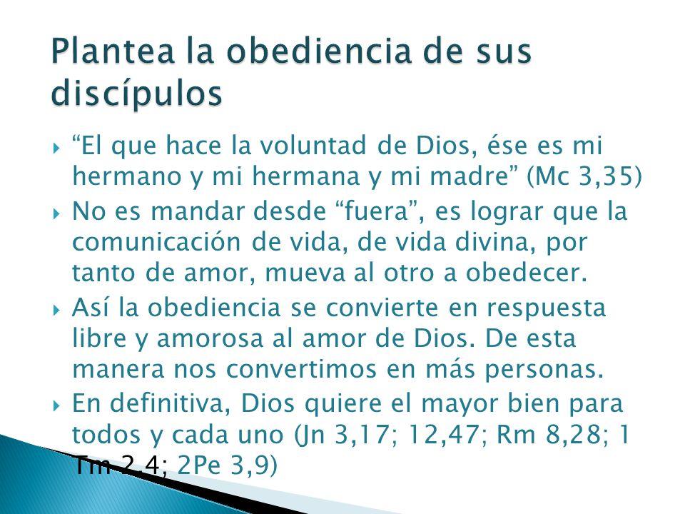 Plantea la obediencia de sus discípulos