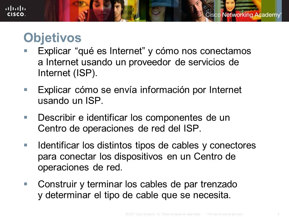 ObjetivosExplicar qué es Internet y cómo nos conectamos a Internet usando un proveedor de servicios de Internet (ISP).