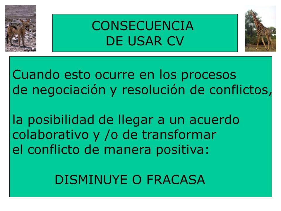 CONSECUENCIA DE USAR CV. Cuando esto ocurre en los procesos. de negociación y resolución de conflictos,