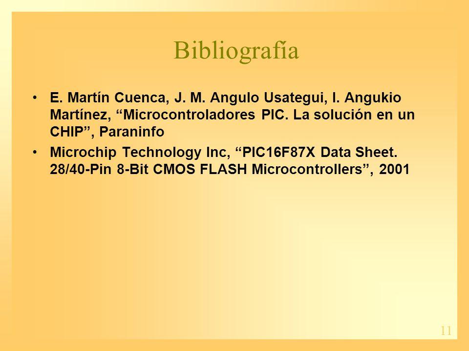Bibliografía E. Martín Cuenca, J. M. Angulo Usategui, I. Angukio Martínez, Microcontroladores PIC. La solución en un CHIP , Paraninfo.