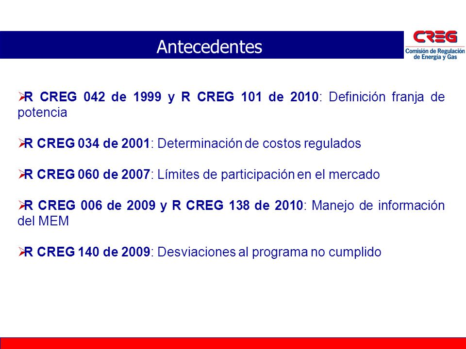 Antecedentes R CREG 042 de 1999 y R CREG 101 de 2010: Definición franja de potencia. R CREG 034 de 2001: Determinación de costos regulados.