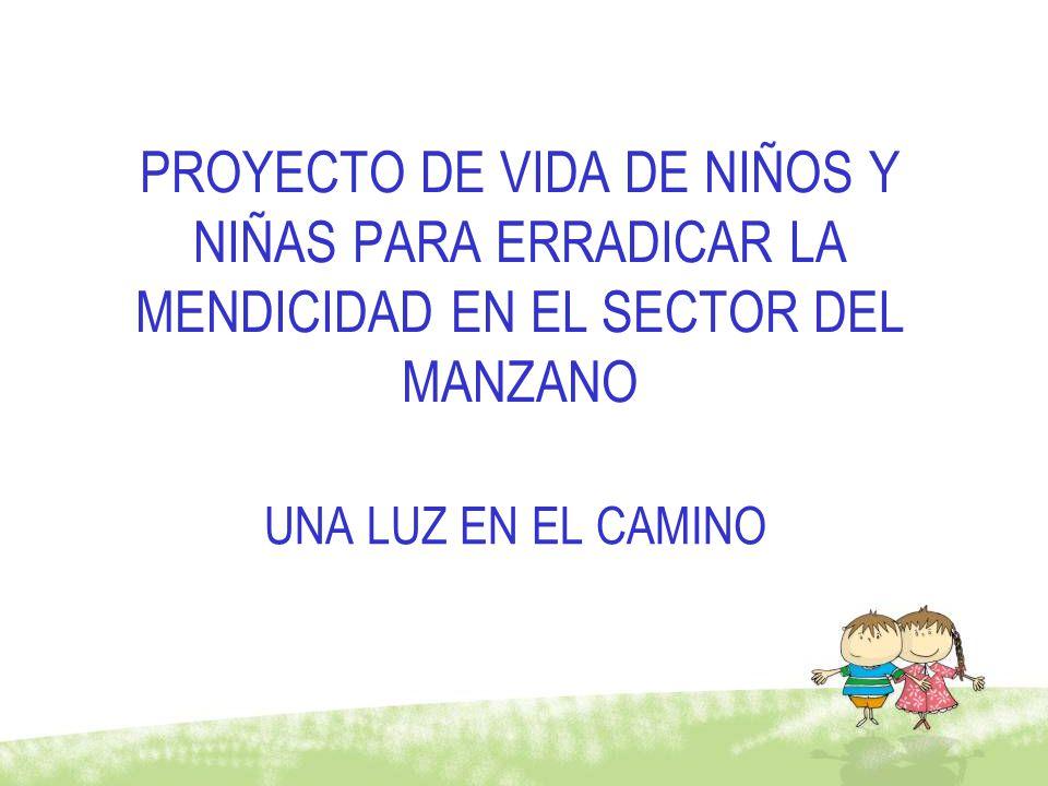 PROYECTO DE VIDA DE NIÑOS Y NIÑAS PARA ERRADICAR LA MENDICIDAD EN EL SECTOR DEL MANZANO