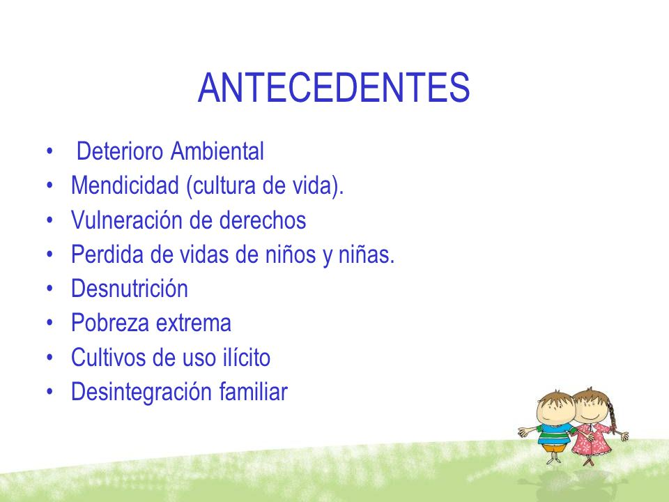 ANTECEDENTES Deterioro Ambiental Mendicidad (cultura de vida).