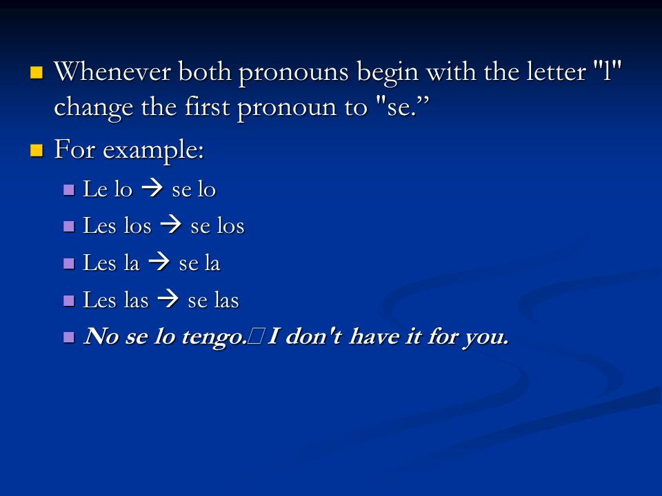 Whenever both pronouns begin with the letter l change the first pronoun to se.