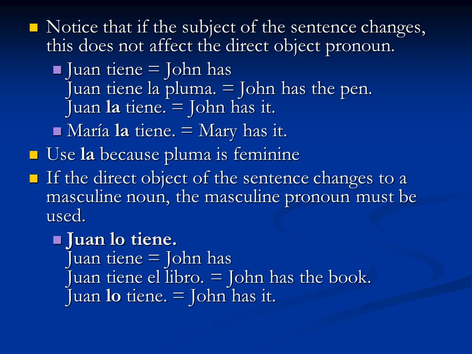 Notice that if the subject of the sentence changes, this does not affect the direct object pronoun.