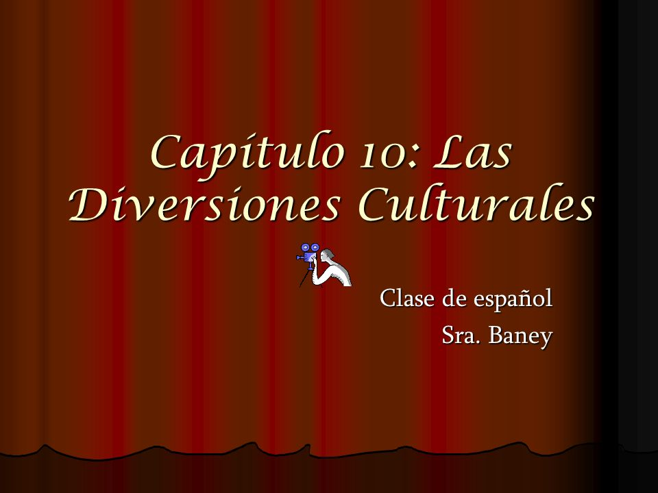 Capítulo 10: Las Diversiones Culturales