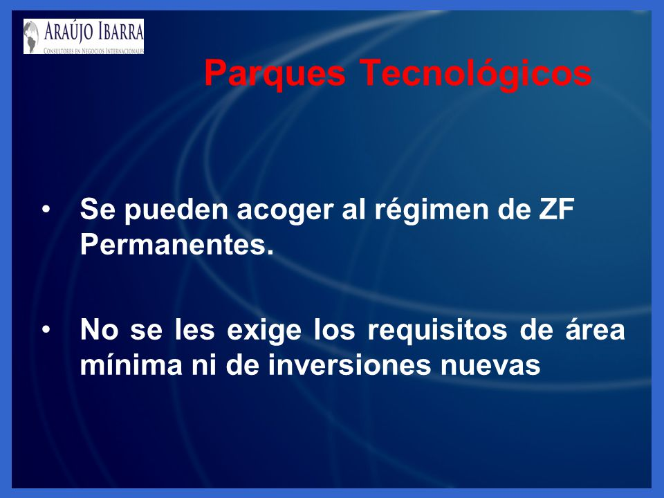 Parques Tecnológicos Se pueden acoger al régimen de ZF Permanentes.
