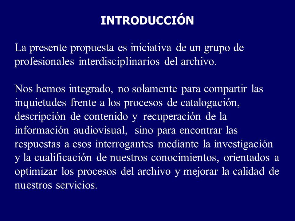 INTRODUCCIÓN La presente propuesta es iniciativa de un grupo de profesionales interdisciplinarios del archivo.